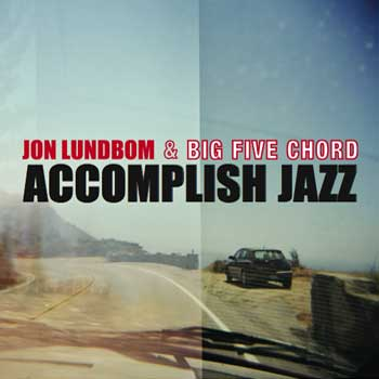 Jon Lundbom & Big Five Chord — Accomplish Jazz