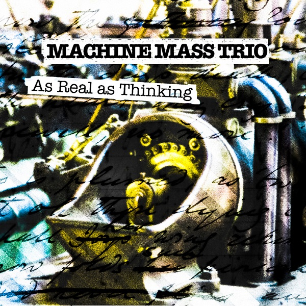 Machine Mass Trio — As Real as Thinking