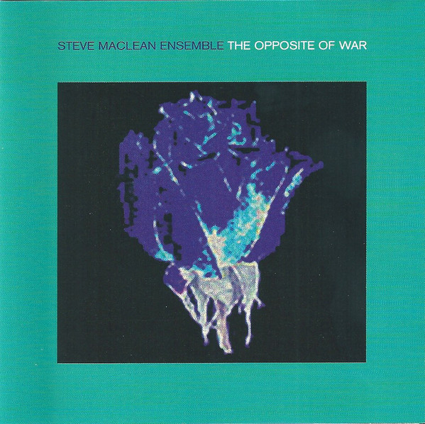 Steve MacLean Ensemble — The Opposite of War