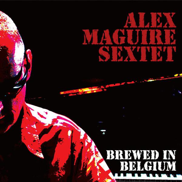 Alex Maguire Sextet — Brewed in Belgium