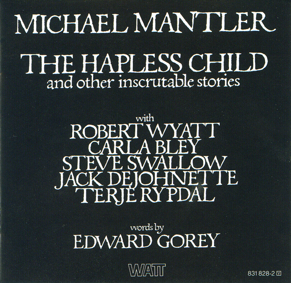 Michael Mantler / Edward Gorey — The Hapless Child and Other Inscrutable Stories