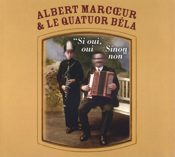Albert Marcœur & Le Quatuor Béla — Si Oui, Oui. Sinon Non