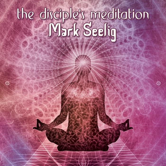 Mark Seelig — The Disciple's Meditation