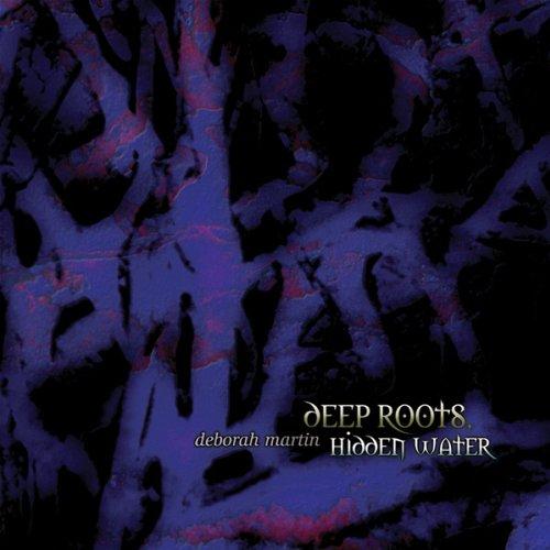 Deborah Martin — Deep Roots, Hidden Water