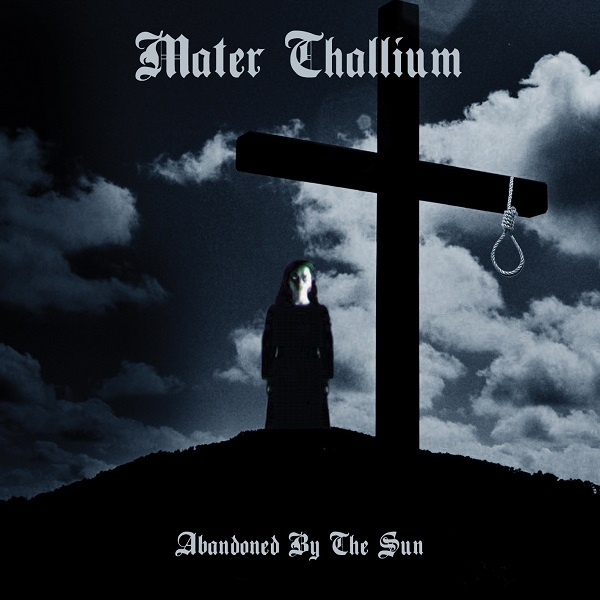 Mater Thallium — Abandoned by the Sun