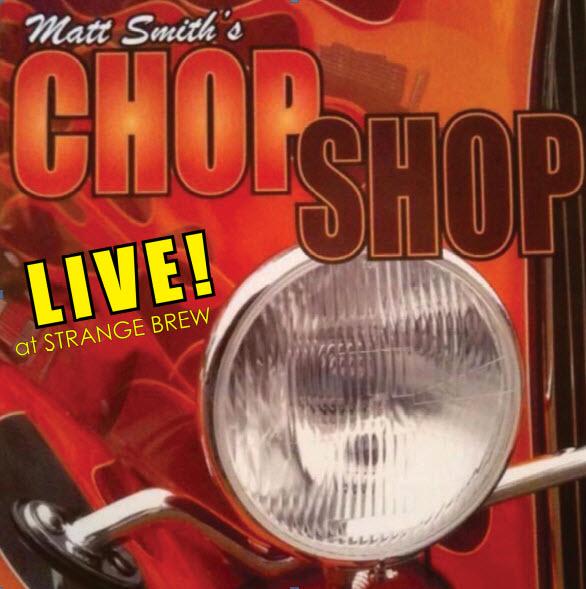 Matt Smith's Chop Shop — Live at Strange Brew