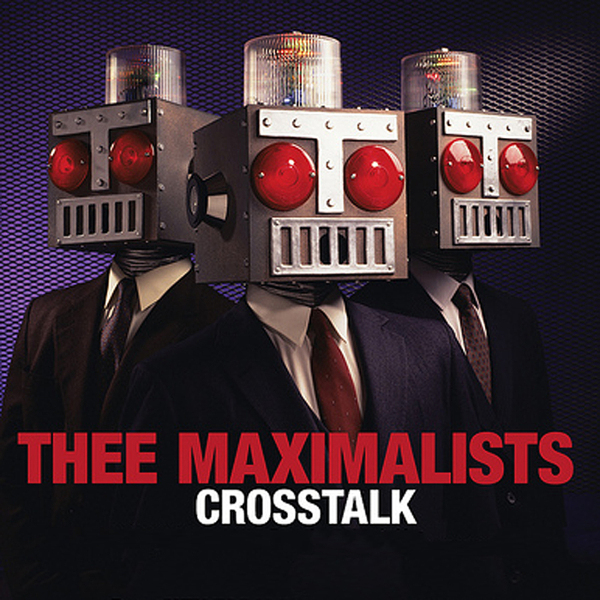 Thee Maximalists - Crosstalk cover