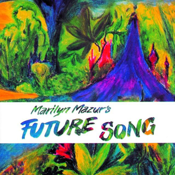 Marilyn Mazur's Future Song — Marilyn Mazur's Future Song