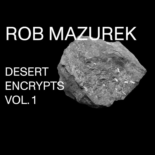 Rob Mazurek — Desert Encrypts Vol. 1