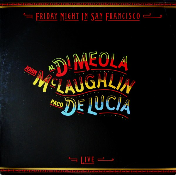 John McLaughlin / Al Di Meola / Paco de Lucía — Friday Night in San Francisco