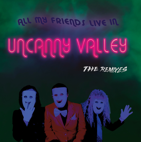 All My Friends Live in Uncanny Valley - The Remixes Cover art