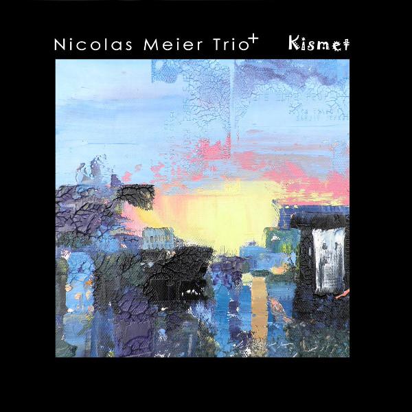 Nicolas Meier Trio+ — Kismet