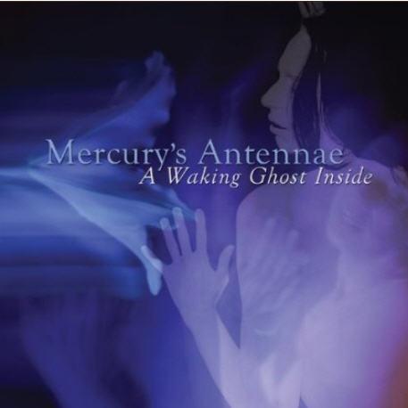 Mercury's Antennae — A Waking Ghost Inside