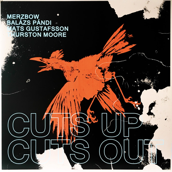 Merzbow / Balázs Pándi / Mats Gustafsson / Thurston Moore — Cuts Up Cuts Out