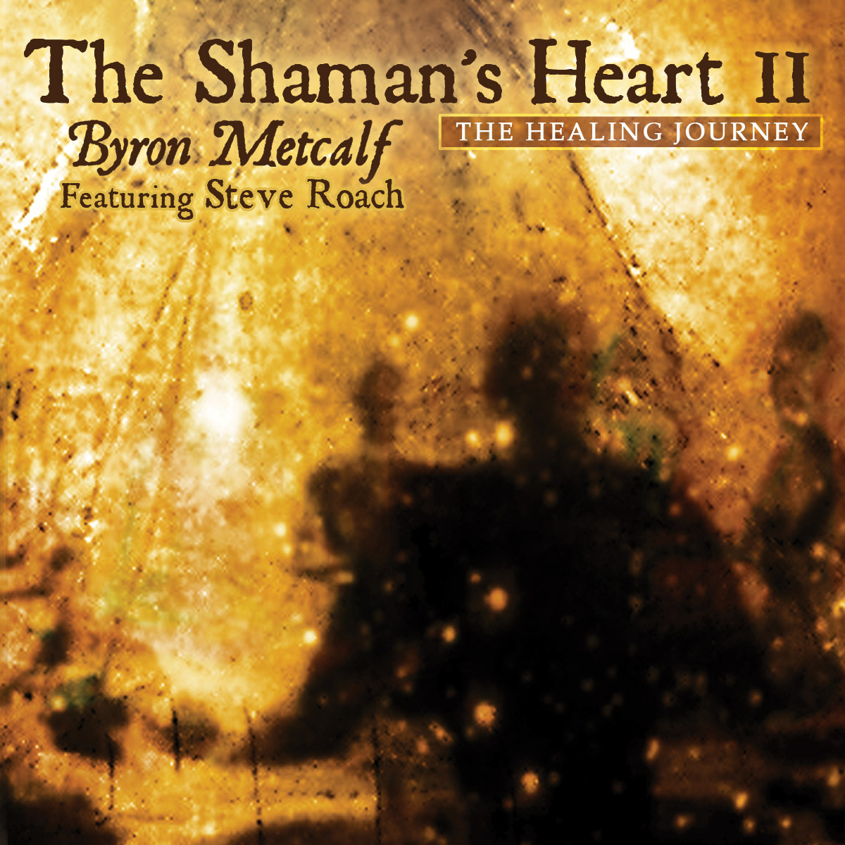 Byron Metcalf — The Shaman's Heart II: The Healing Journey