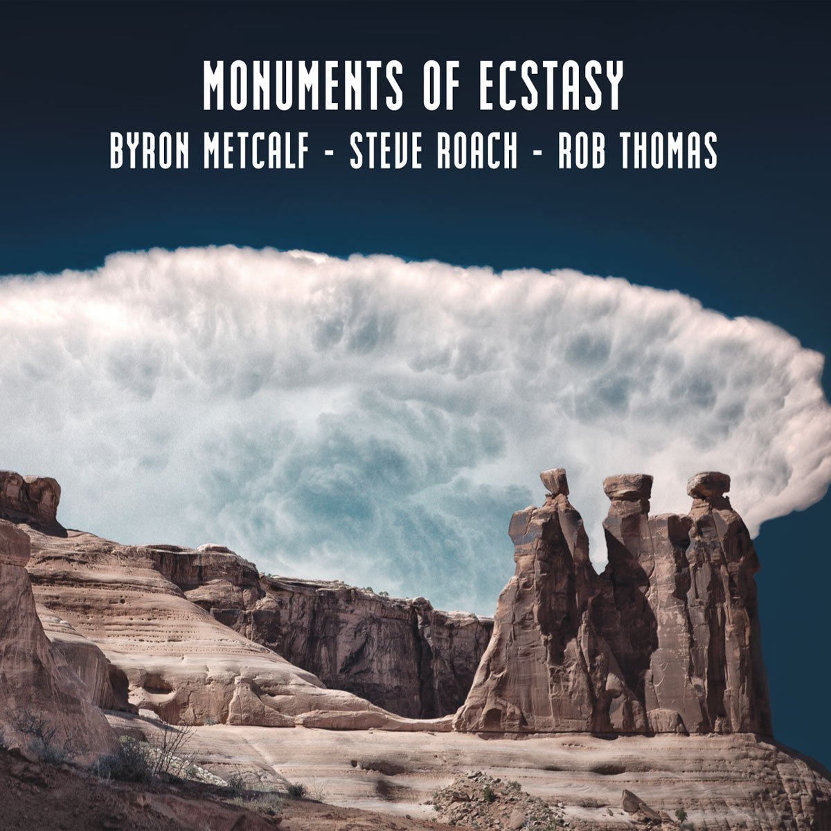 Byron Metcalf / Steve Roach / Rob Thomas — Monuments of Ecstasy