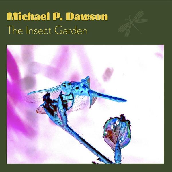 Michael P. Dawson — The Insect Garden