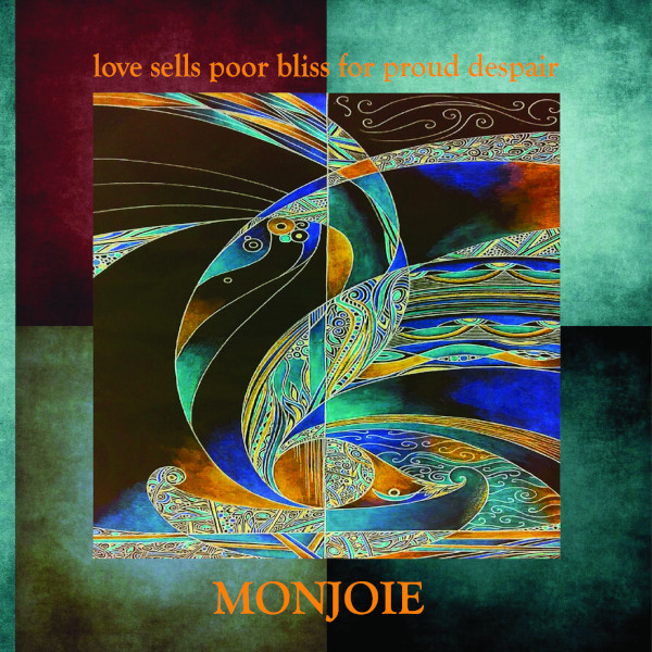 Monjoie — Love Sells Poor Bliss for Proud Despair