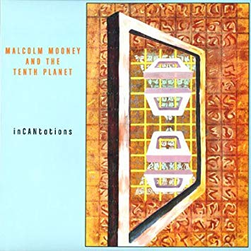 Malcolm Mooney and the Tenth Planet — inCANtations