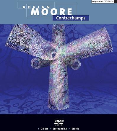 Adrian Moore — Contrechamps