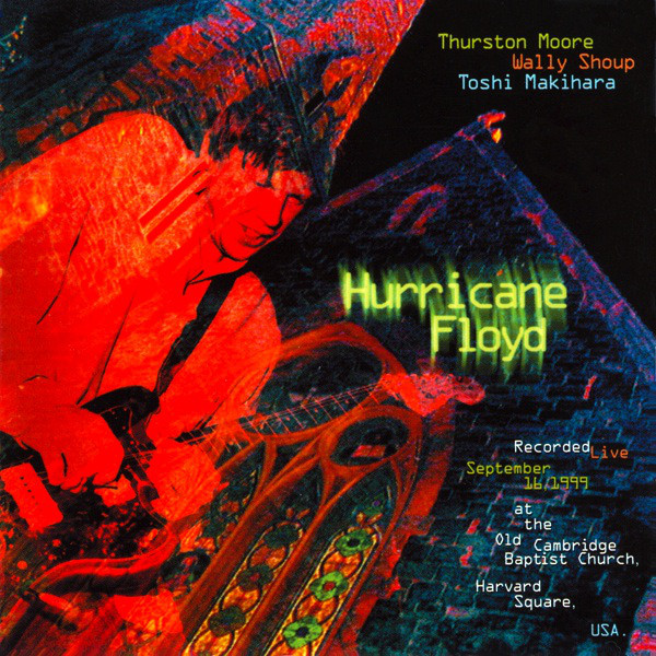 Thurston Moore / Wally Shoup / Toshi Makihara — Hurricane Floyd