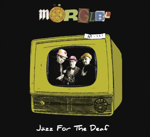 Mörglbl — Jazz for the Deaf