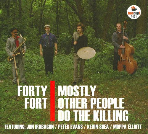 Mostly Other People Do the Killing — Forty Fort