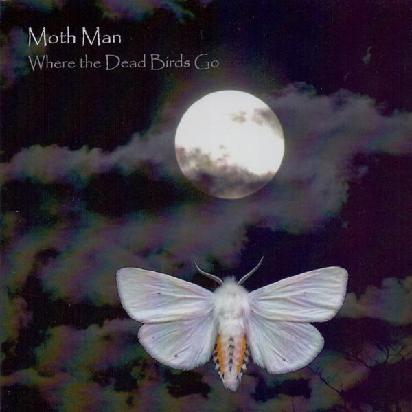 Moth Man — Where the Dead Birds Go