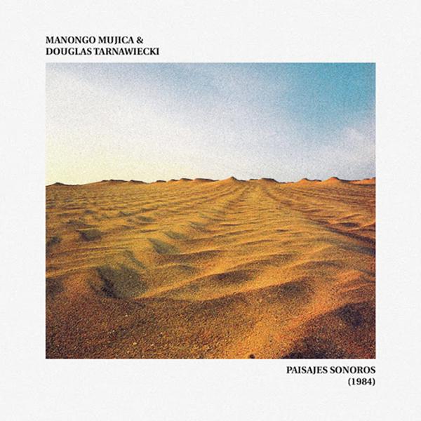 Manongo Mujica & Douglas Tarnawiecki — Paisajes Sonoros