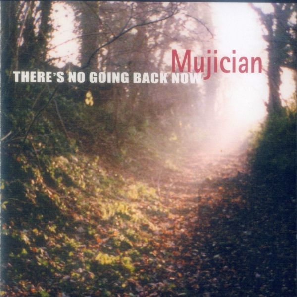 Mujician — There's No Going Back Now