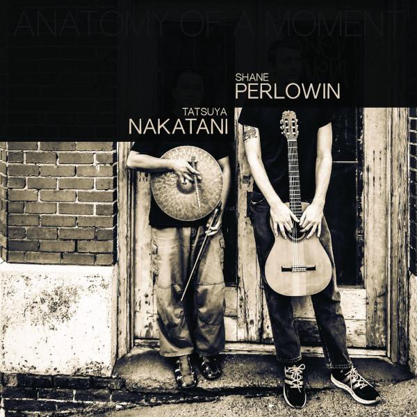 Tatsuya Nakatani & Shane Perlowin — Anatomy of a Moment