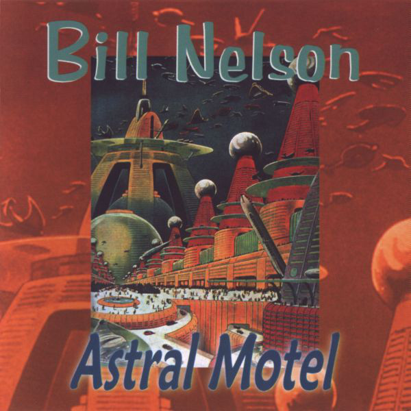 Bill Nelson — Astral Motel