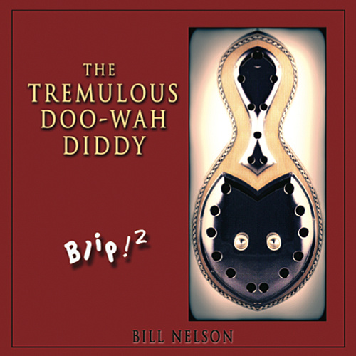 Bill Nelson — Blip! 2 - The Tremulous Doo-Wah-Diddy