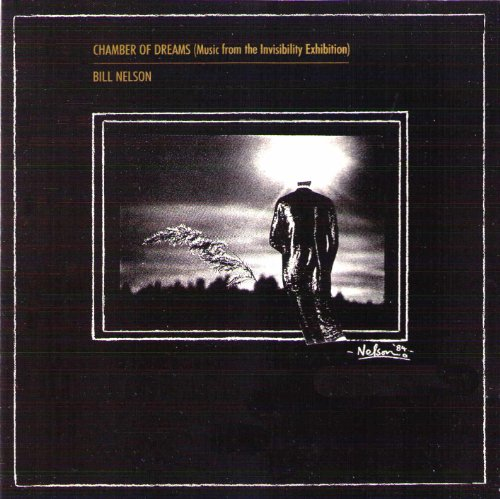Bill Nelson — Chamber of Dreams (Music from the Invisibility Exhibition)