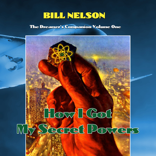 Bill Nelson — The Dreamer's Companion Volume One: How I Got My Secret Powers