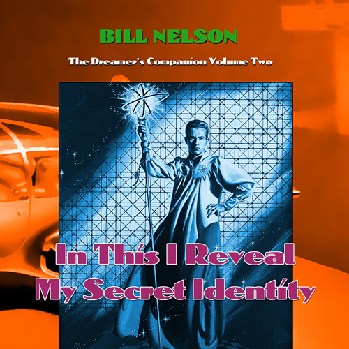 Bill Nelson — The Dreamer's Companion Volume Two: In This I Reveal My Secret Identity