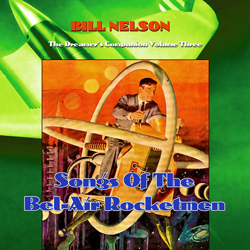 Bill Nelson — The Dreamer's Companion Volume Three: Songs of the Bel-Air Rocketmen