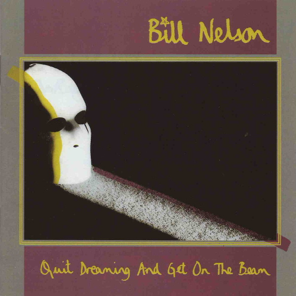 Bill Nelson — Quit Dreaming and Get on the Beam