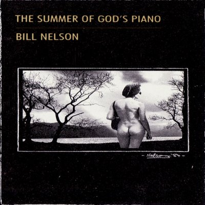 Bill Nelson — The Summer of God's Piano