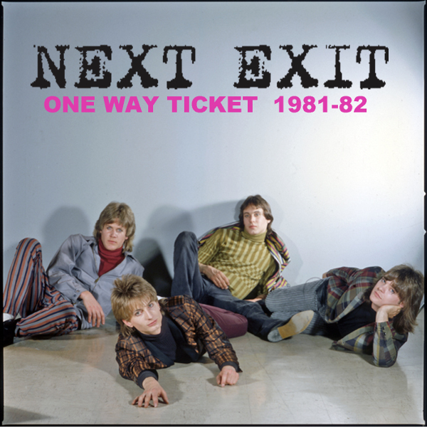 Next Exit — One Way Ticket - 1981-82