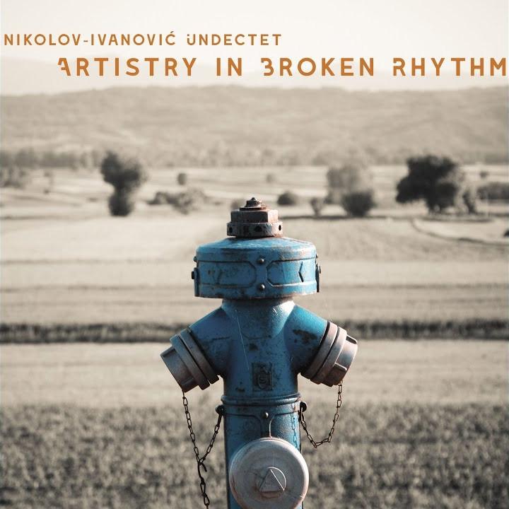 Nikolov - Ivanović Undectet — Artistry in Broken Rhythm