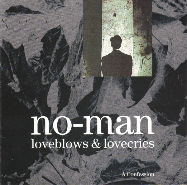 No-Man — Loveblows & Lovecries - A Confession