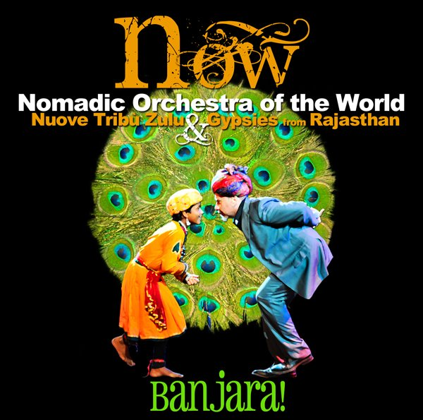 Nomadic Orchestra of the World: Nuove Tribù Zulu & Gypsies of Rajasthan — Banjara!