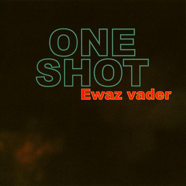 One Shot — Ewaz Vader