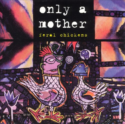 Only a Mother — Feral Chickens