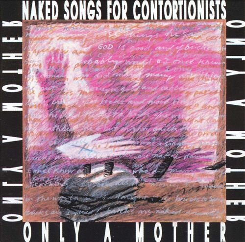 Only a Mother — Naked Songs for Contortionists