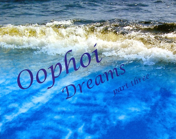 Oöphoi — Dreams Part Three