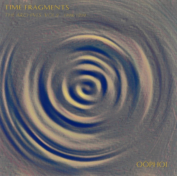 Oöphoi —  Time Fragments Vol. 2 - The Archives 1998/1999