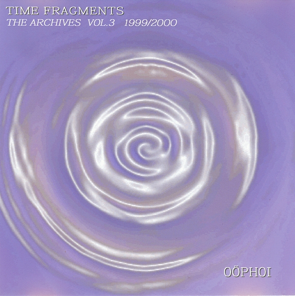 Oöphoi — Time Fragments Vol. 3 - The Archives 1999/2000