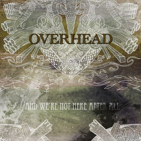 Overhead — And We're Not Here After All